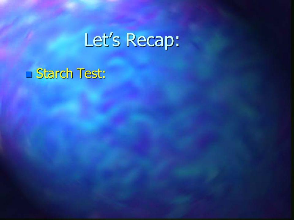 Let's Recap: n Starch Test: