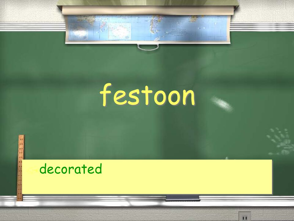 festoon / decorated