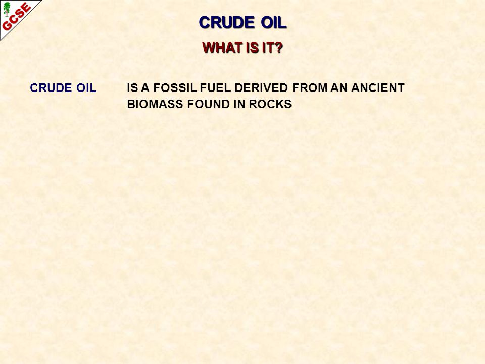 CRUDE OIL IS A FOSSIL FUEL DERIVED FROM AN ANCIENT BIOMASS FOUND IN ROCKS IS A MIXTURE CRUDE OIL WHAT IS IT?