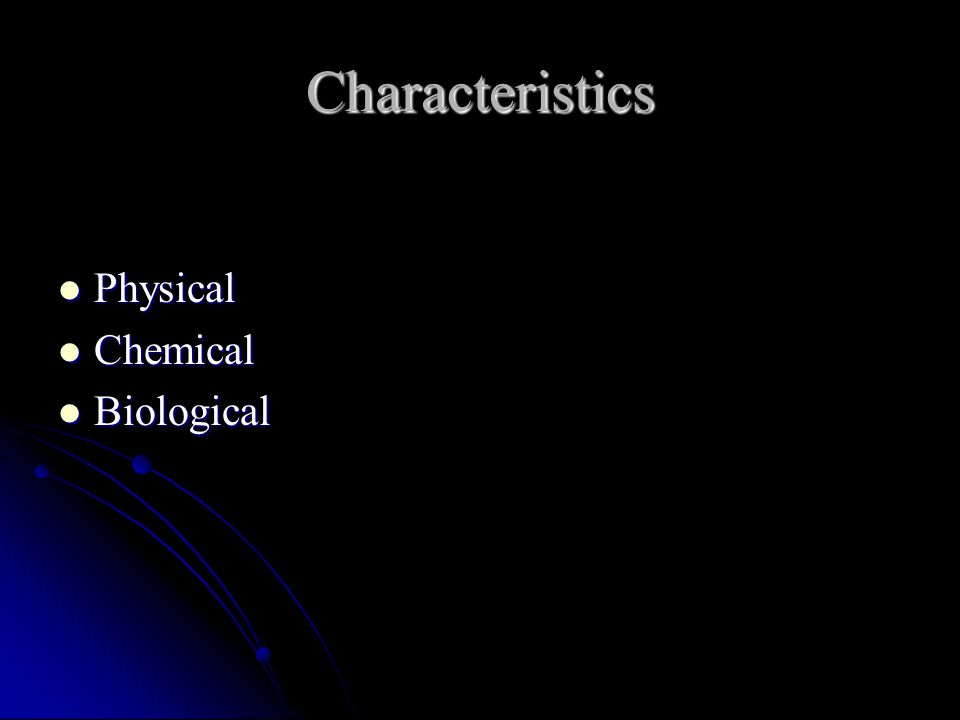 Characteristics Physical Physical Chemical Chemical Biological Biological