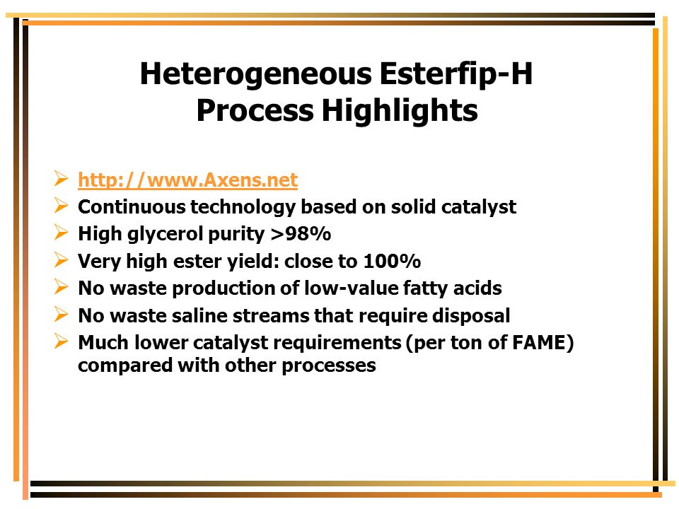 Heterogeneous Esterfip-H Process Highlights  http://www.Axens.net http://www.Axens.net  Continuous technology based on solid catalyst  High glycero