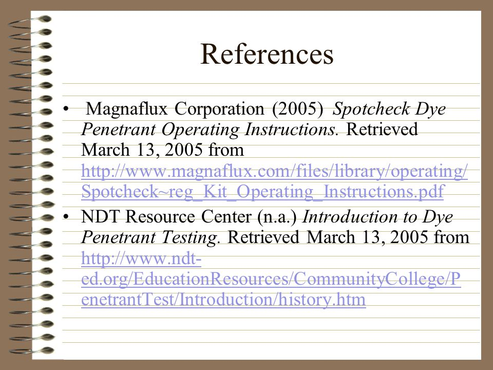 References Magnaflux Corporation (2005) Spotcheck Dye Penetrant Operating Instructions.