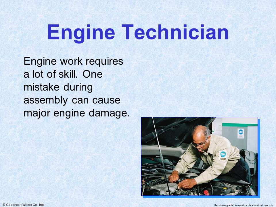 © Goodheart-Willcox Co., Inc. Permission granted to reproduce for educational use only Engine Technician Engine work requires a lot of skill. One mist