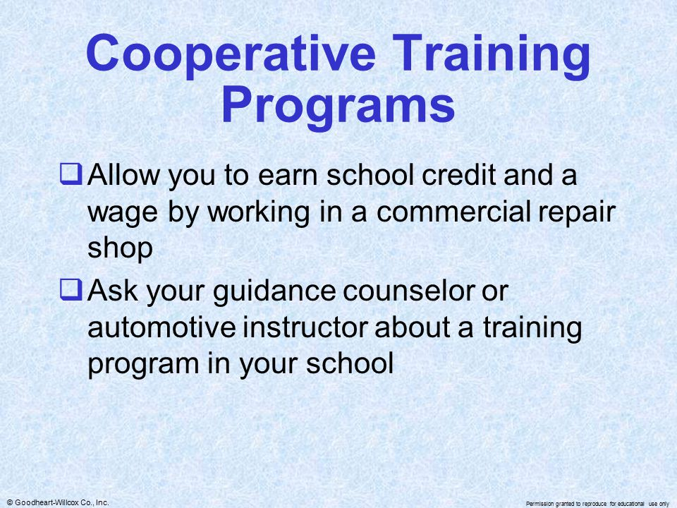 © Goodheart-Willcox Co., Inc. Permission granted to reproduce for educational use only Cooperative Training Programs  Allow you to earn school credit