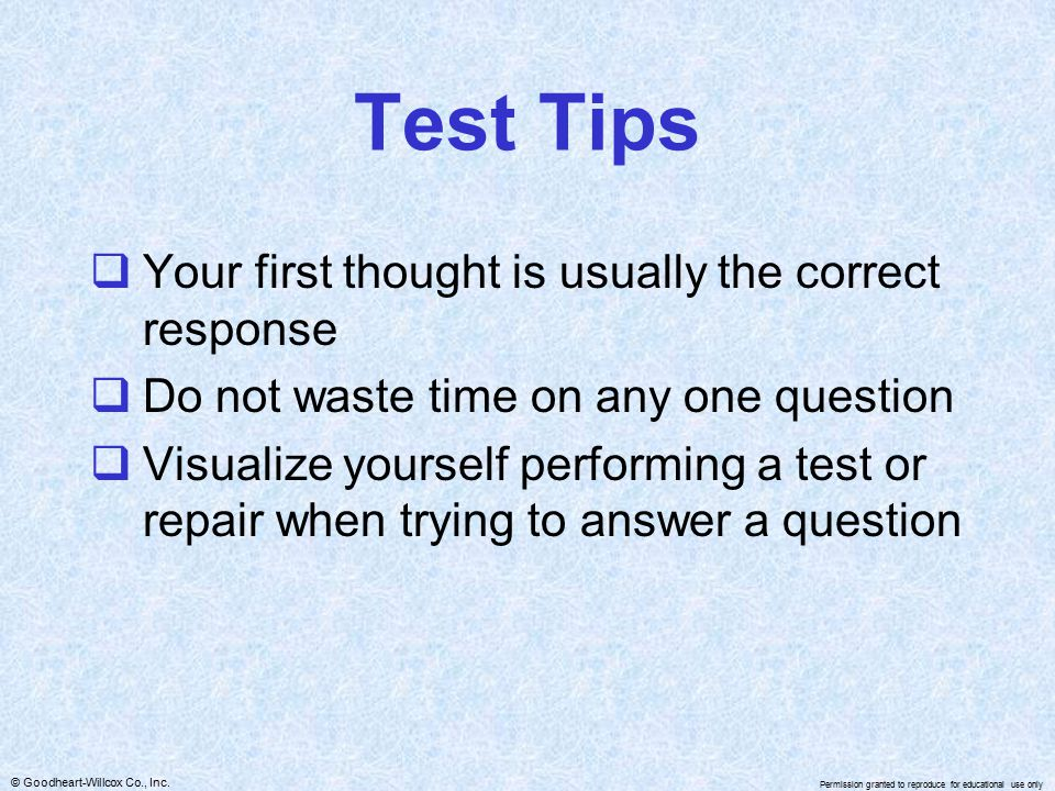 © Goodheart-Willcox Co., Inc. Permission granted to reproduce for educational use only Test Tips  Your first thought is usually the correct response