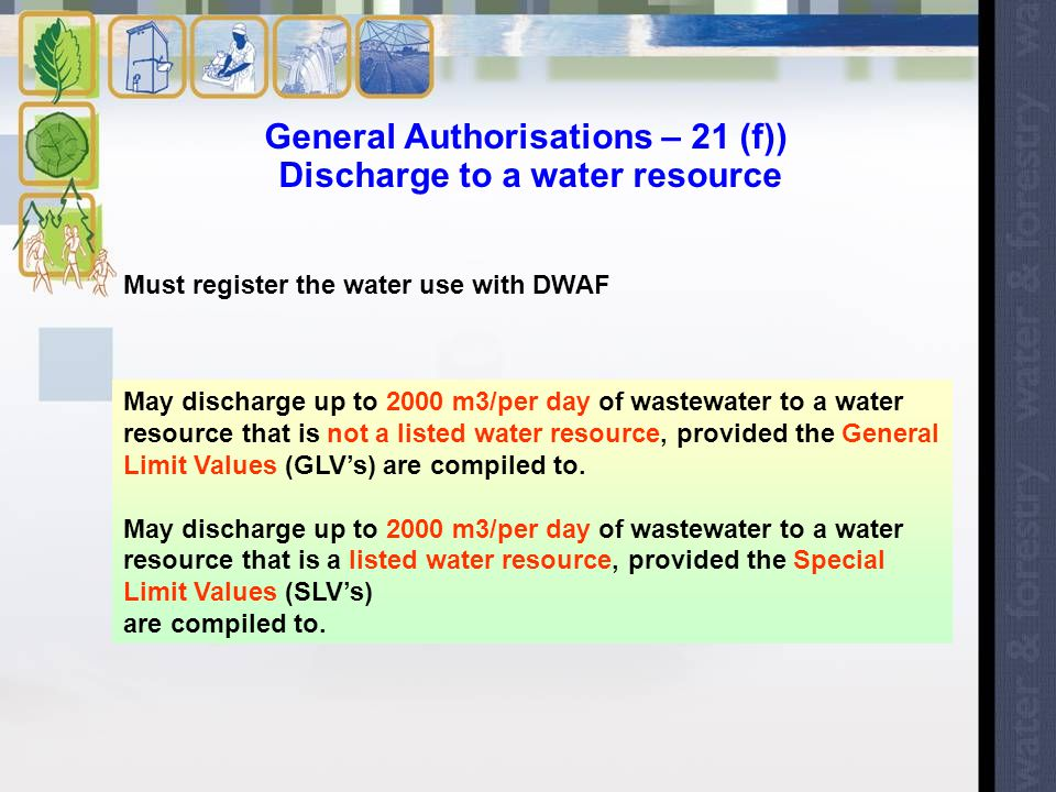 May discharge up to 2000 m3/per day of wastewater to a water resource that is not a listed water resource, provided the General Limit Values (GLV's) are compiled to.