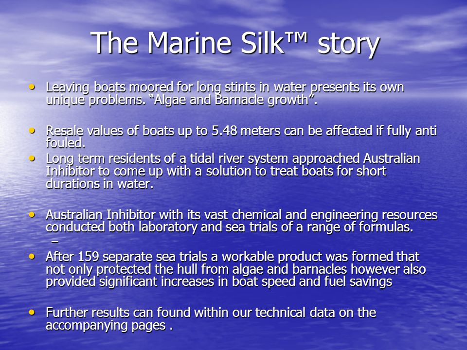 The Marine Silk™ story The Marine Silk™ story Leaving boats moored for long stints in water presents its own unique problems.