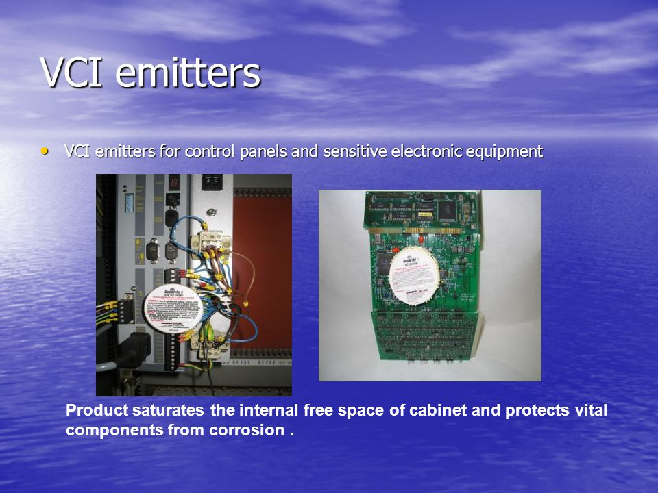 VCI emitters VCI emitters for control panels and sensitive electronic equipment VCI emitters for control panels and sensitive electronic equipment Product saturates the internal free space of cabinet and protects vital components from corrosion.