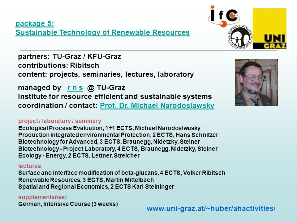 package 5: Sustainable Technology of Renewable Resources partners: TU-Graz / KFU-Graz contributions: Ribitsch content: projects, seminaries, lectures,