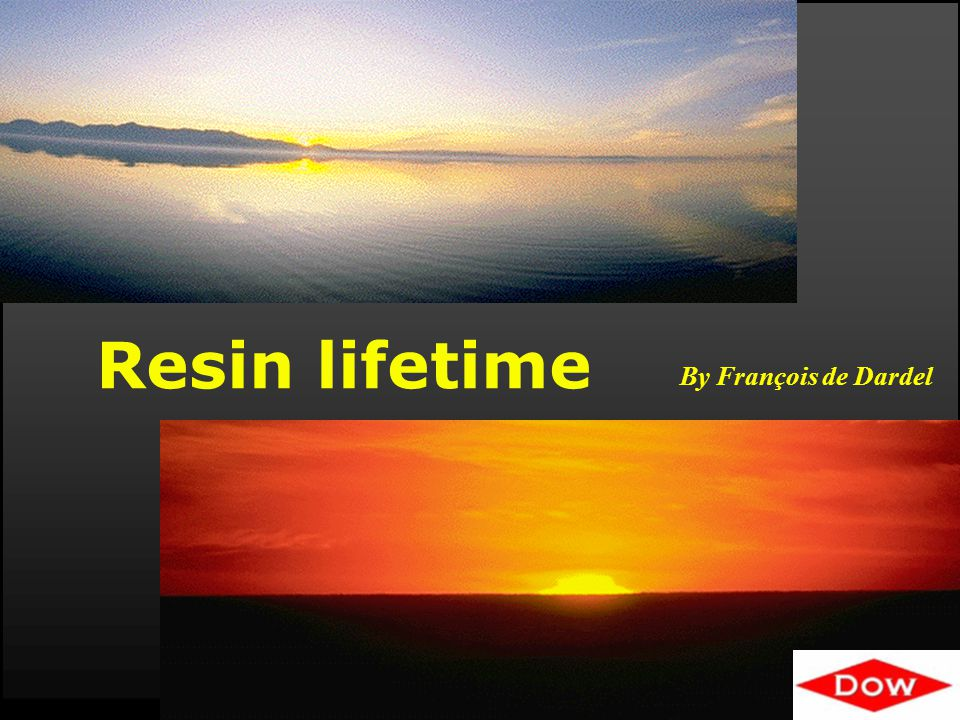 © 2009 Dow Water & Process Solutions Lifetime 2 RESIN LIFETIME: HOW LONG WILL MY RESIN LAST .