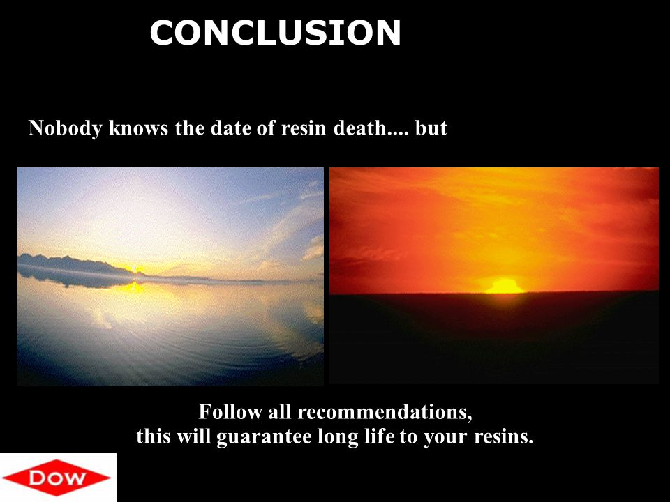 © 2009 Dow Water & Process Solutions Lifetime 20 Nobody knows the date of resin death....