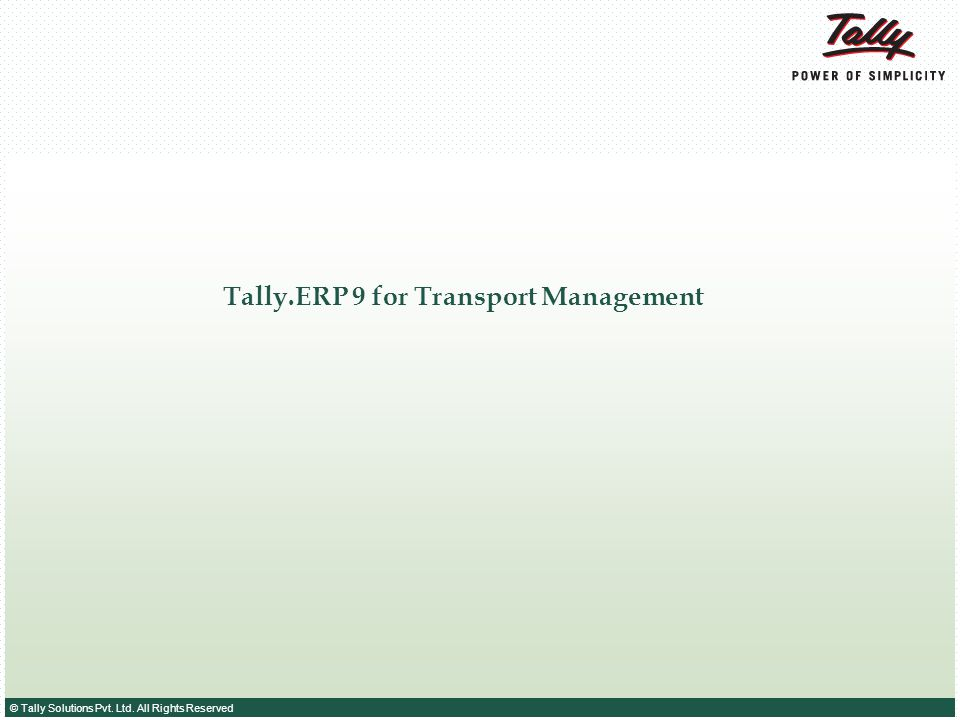 © Tally Solutions Pvt. Ltd. All Rights Reserved Tally.ERP 9 for Transport Management