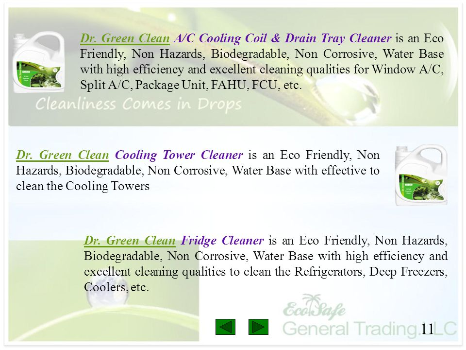 11 Dr. Green Clean A/C Cooling Coil & Drain Tray Cleaner is an Eco Friendly, Non Hazards, Biodegradable, Non Corrosive, Water Base with high efficienc