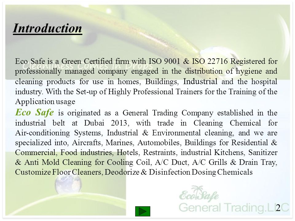 2 Introduction Eco Safe is a Green Certified firm with ISO 9001 & ISO 22716 Registered for professionally managed company engaged in the distribution of hygiene and cleaning products for use in homes, Buildings, Industrial and the hospital industry.