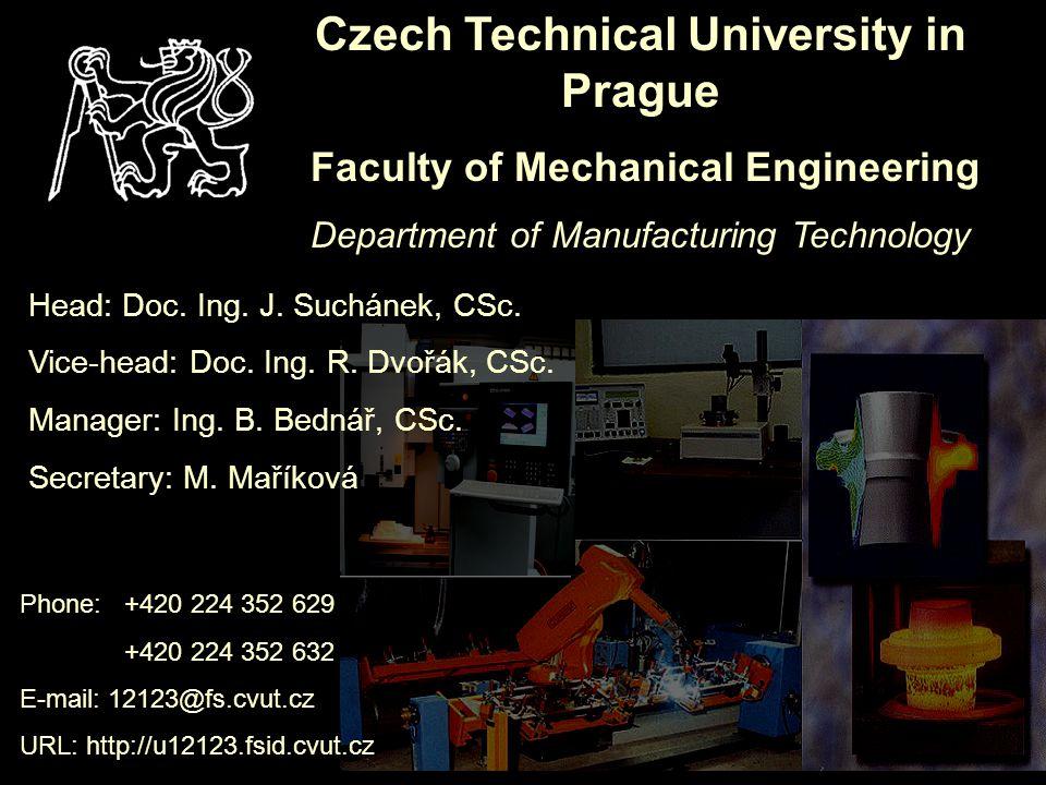 Czech Technical University in Prague Faculty of Mechanical Engineering Department of Manufacturing Technology Phone:+420 224 352 629 +420 224 352 632 E-mail: 12123@fs.cvut.cz URL: http://u12123.fsid.cvut.cz Head: Doc.