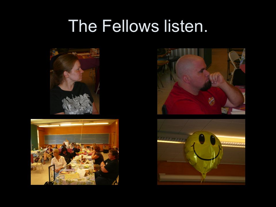 The Fellows listen.