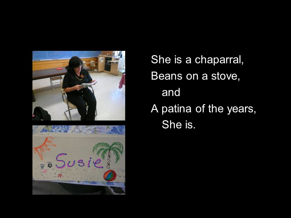 She is a chaparral, Beans on a stove, and A patina of the years, She is.