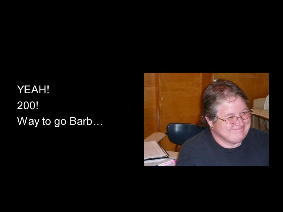 YEAH! 200! Way to go Barb…