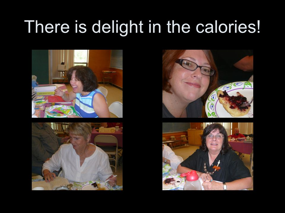 There is delight in the calories!