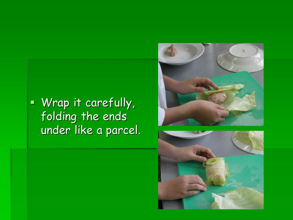  Wrap it carefully, folding the ends under like a parcel.