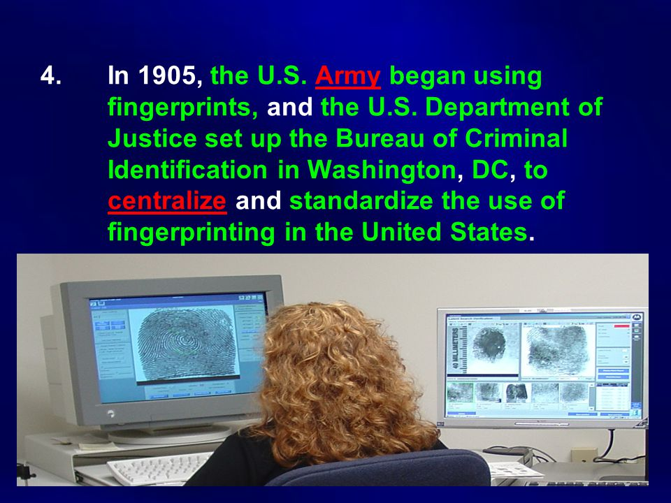 4.In 1905, the U.S. Army began using fingerprints, and the U.S.