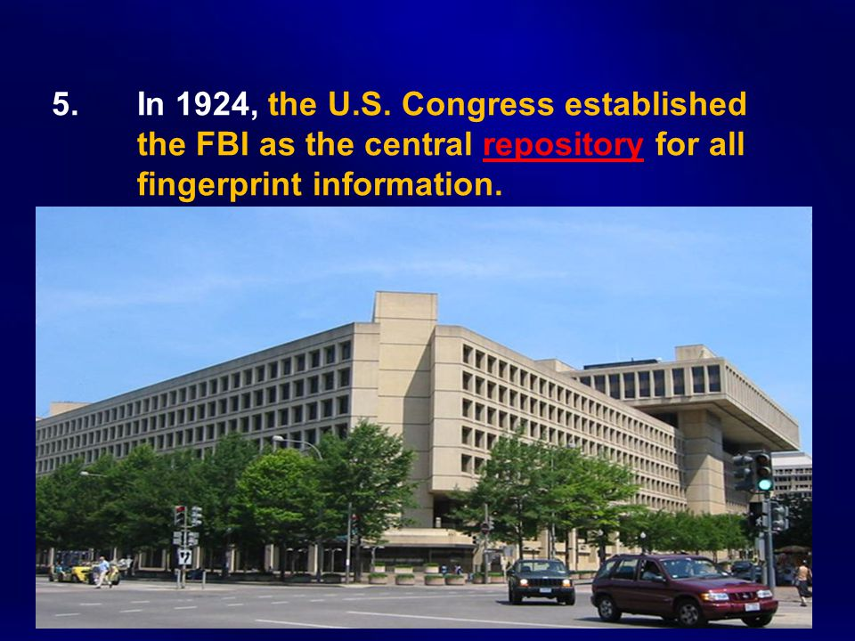5. In 1924, the U.S. Congress established the FBI as the central repository for all fingerprint information.
