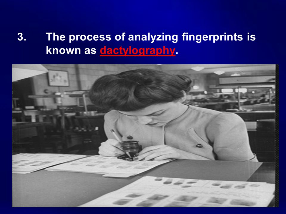 3.The process of analyzing fingerprints is known as dactylography.