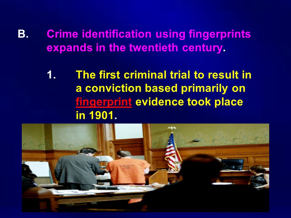 B.Crime identification using fingerprints expands in the twentieth century.