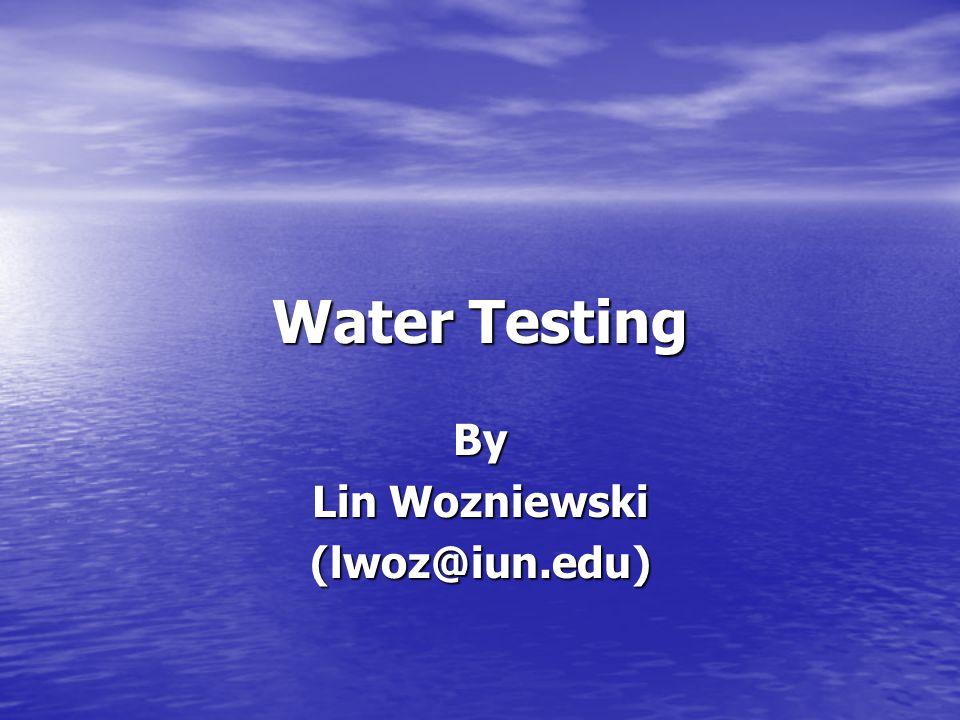 Water Testing By Lin Wozniewski (lwoz@iun.edu)