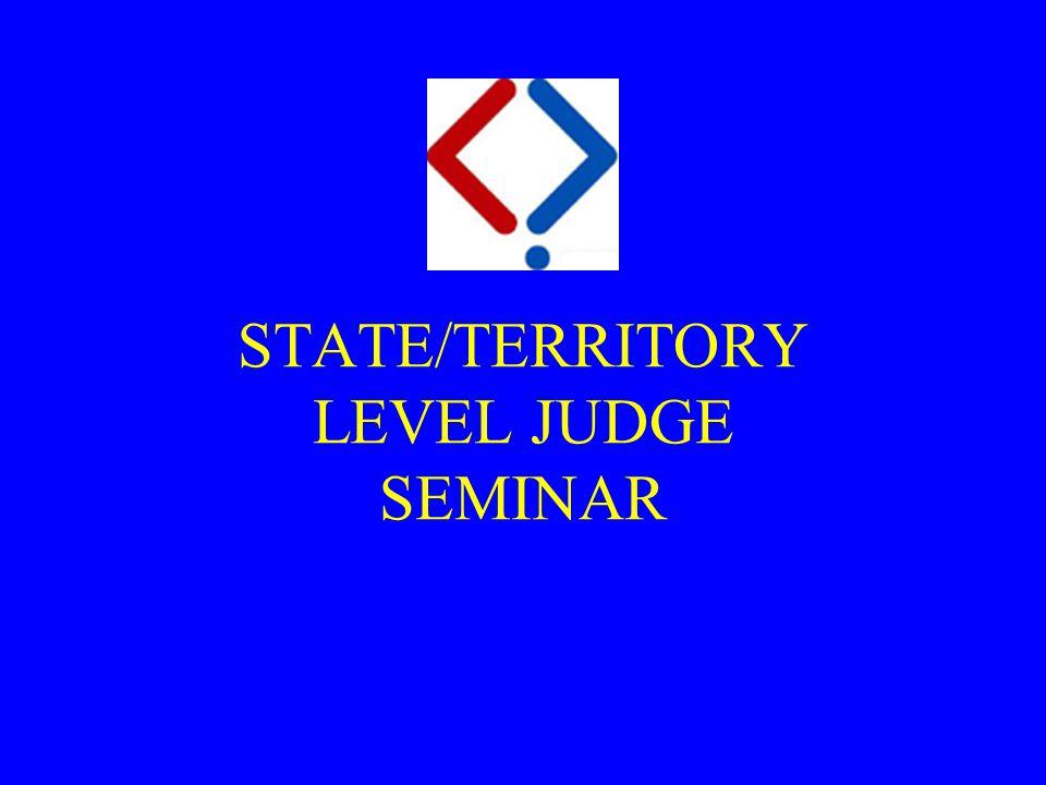 STATE/TERRITORY LEVEL JUDGE SEMINAR