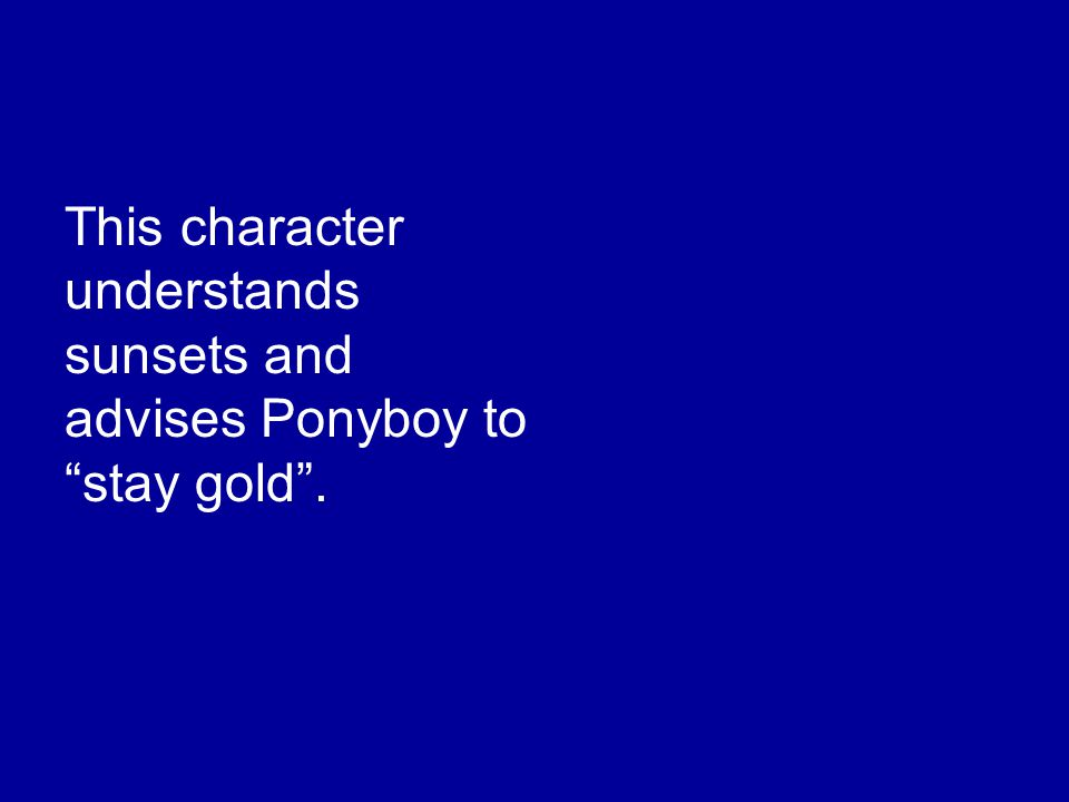 This character understands sunsets and advises Ponyboy to stay gold .