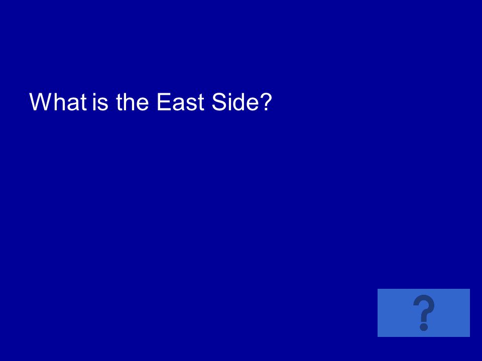 What is the East Side?
