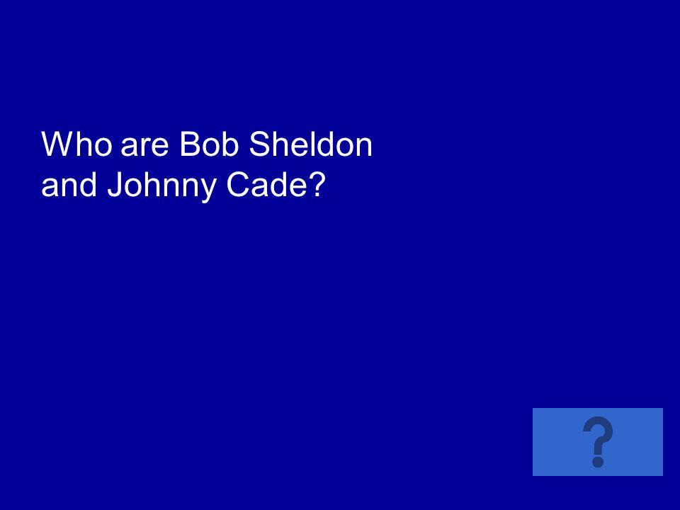 Who are Bob Sheldon and Johnny Cade