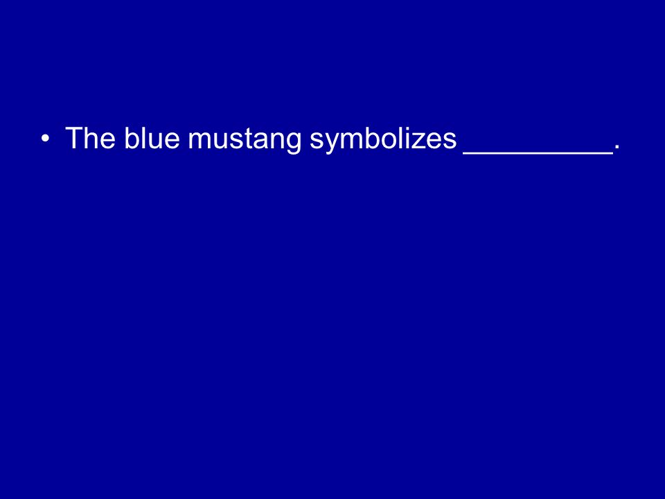 The blue mustang symbolizes _________.