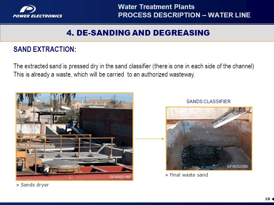 18 4. DE-SANDING AND DEGREASING » Sands dryer » Final waste sand SAND EXTRACTION: The extracted sand is pressed dry in the sand classifier (there is o