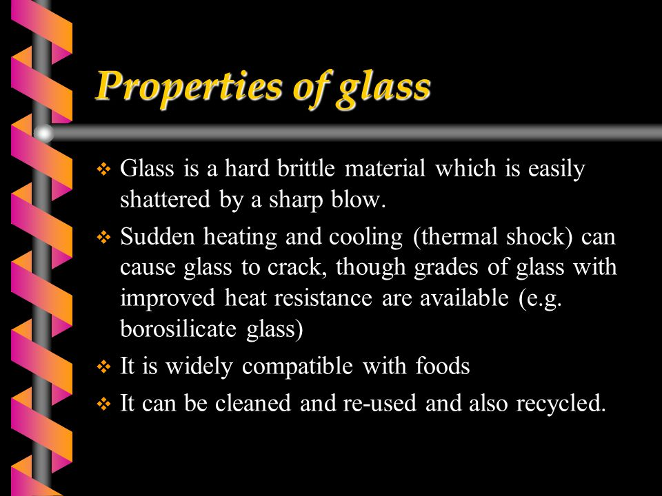 Properties of glass  Glass is a hard brittle material which is easily shattered by a sharp blow.