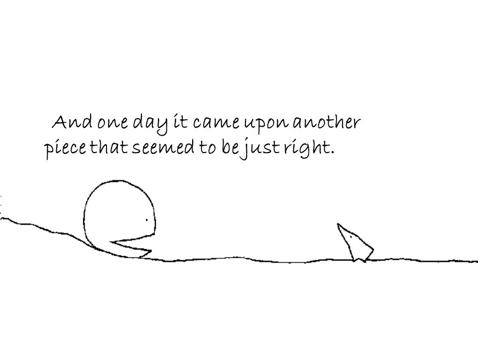 And one day it came upon another piece that seemed to be just right.