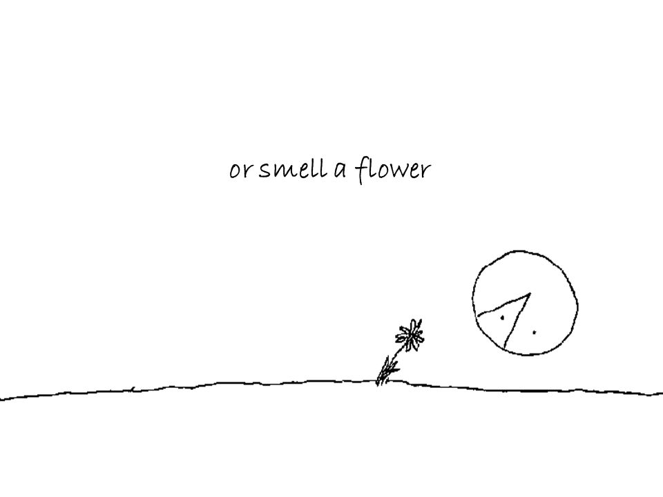 or smell a flower