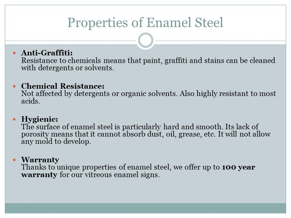 Properties of Enamel Steel Anti-Graffiti: Resistance to chemicals means that paint, graffiti and stains can be cleaned with detergents or solvents.