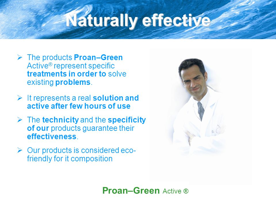 Naturally effective  The products Proan–Green Active ® represent specific treatments in order to solve existing problems.