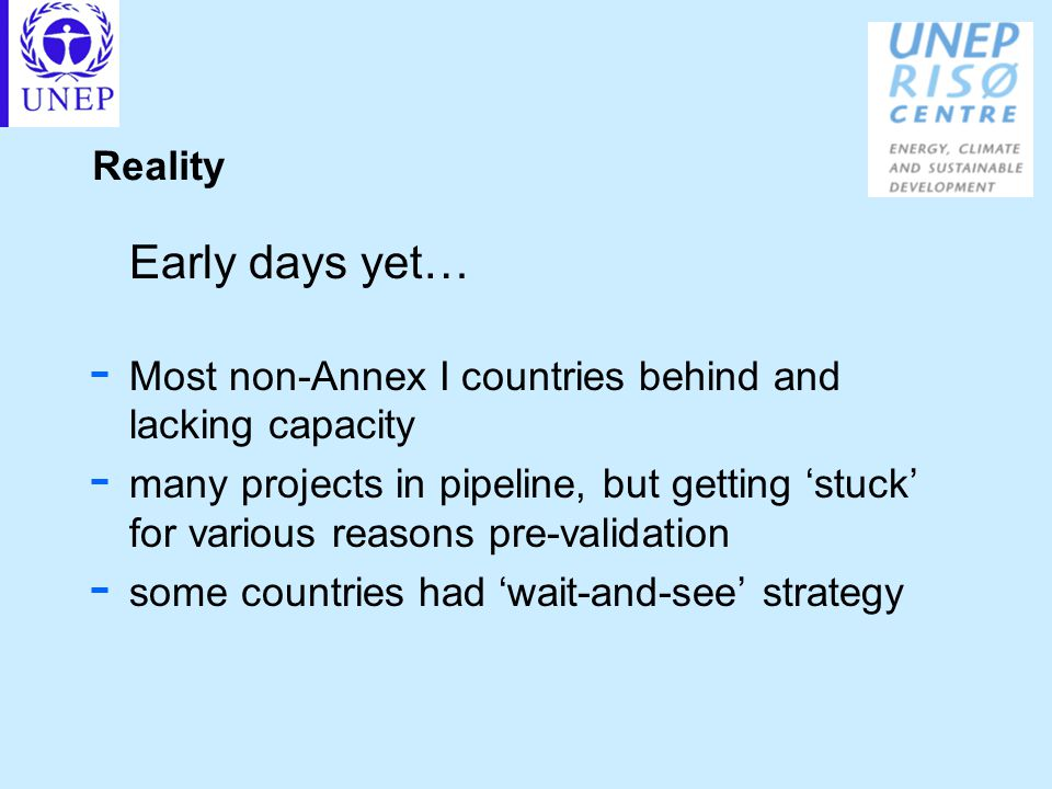 Reality Early days yet… - Most non-Annex I countries behind and lacking capacity - many projects in pipeline, but getting 'stuck' for various reasons pre-validation - some countries had 'wait-and-see' strategy