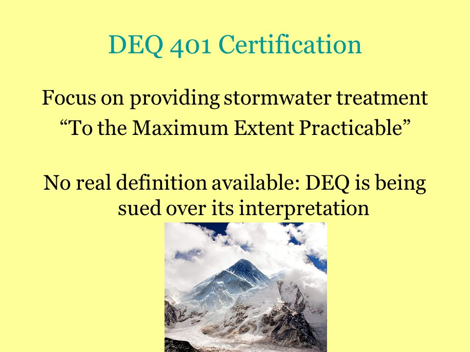 DEQ 401 Certification Focus on providing stormwater treatment To the Maximum Extent Practicable No real definition available: DEQ is being sued over its interpretation
