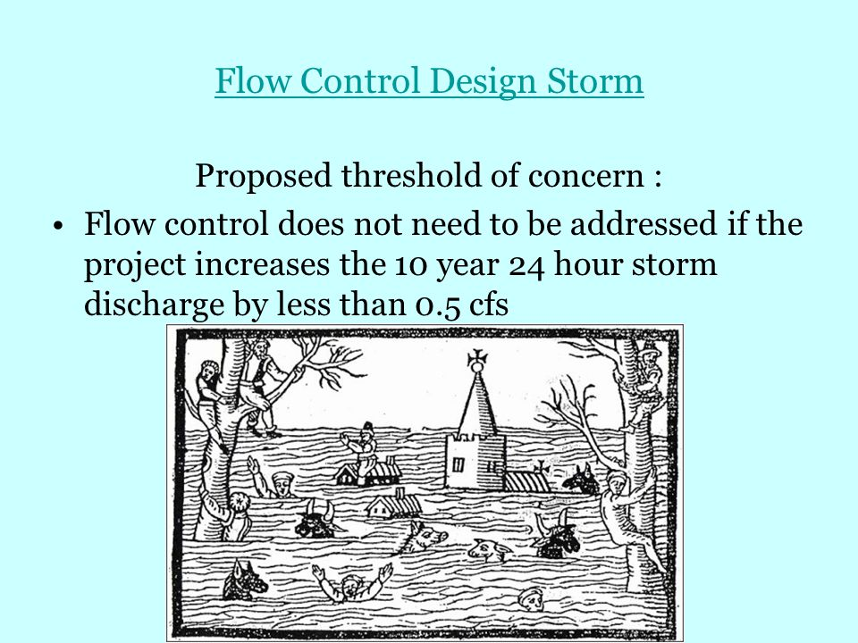 Flow Control Design Storm Proposed threshold of concern : Flow control does not need to be addressed if the project increases the 10 year 24 hour storm discharge by less than 0.5 cfs