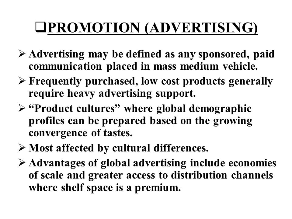  Pattern Advertising  a global advertising strategy with a standardized basic message that allows modification to meet local requirements  broad outlines of the campaign are given but the details are not given  attempts to meet the motives of purchase rather than only fulfilling the needs of the customer