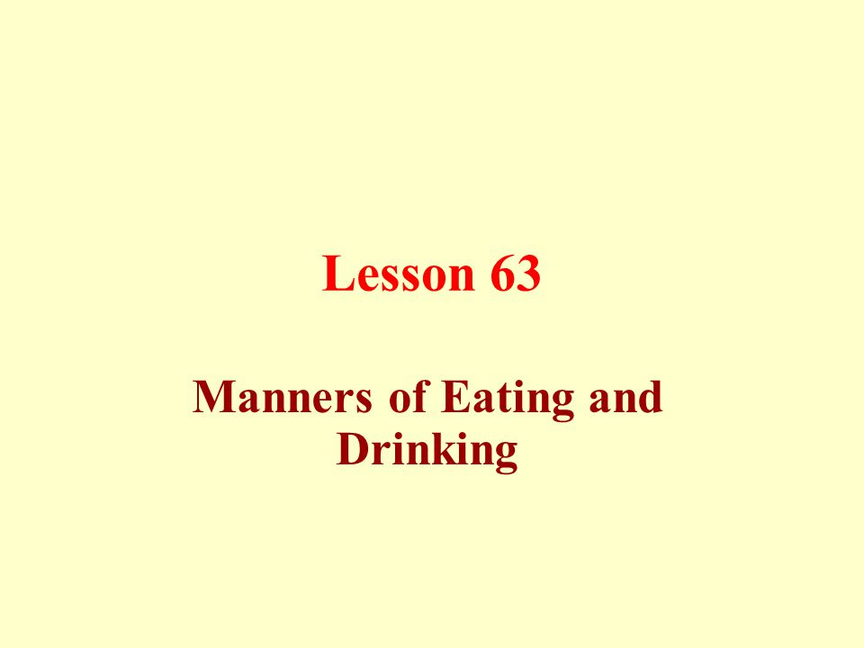 Lesson 63 Manners of Eating and Drinking