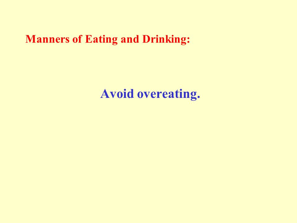 Manners of Eating and Drinking: Avoid overeating.