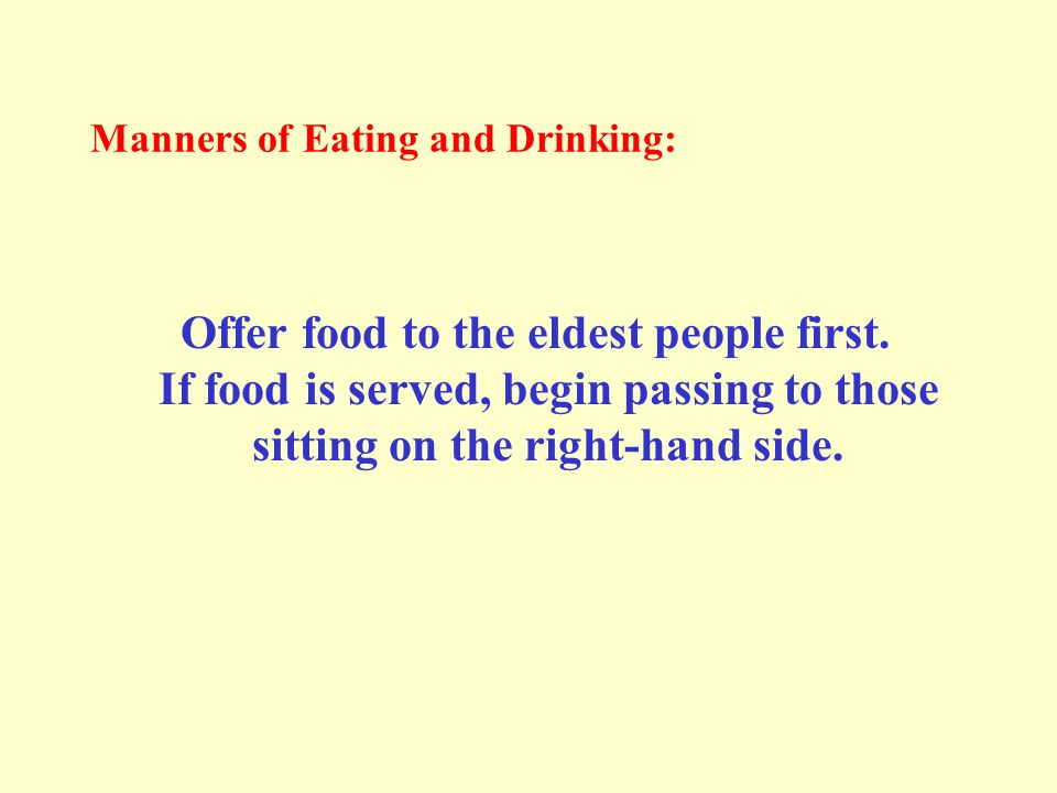 Manners of Eating and Drinking: Offer food to the eldest people first.