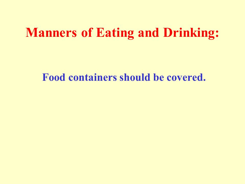Manners of Eating and Drinking: Food containers should be covered.