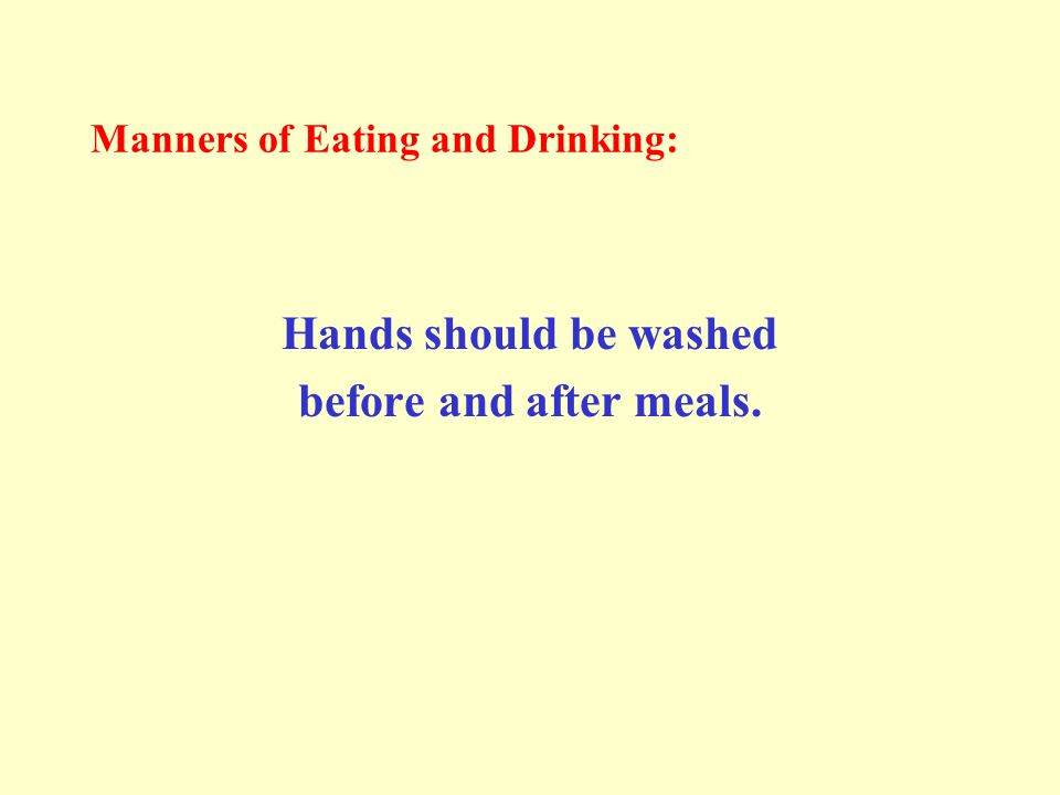 Manners of Eating and Drinking: Hands should be washed before and after meals.
