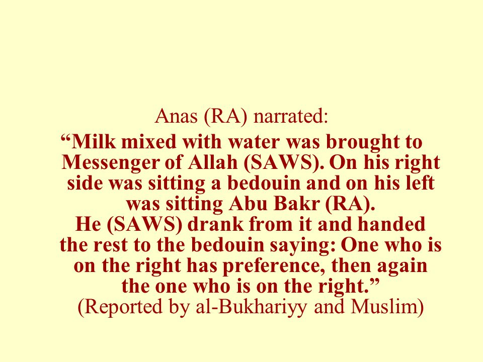Anas (RA) narrated: Milk mixed with water was brought to Messenger of Allah (SAWS).